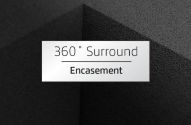360˚ Surround Encasement